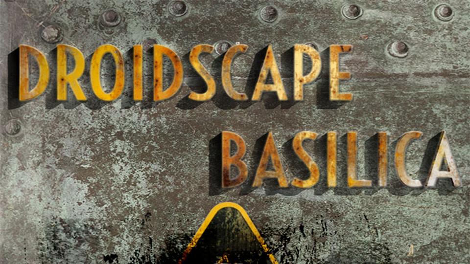 Droidscape: Basilica