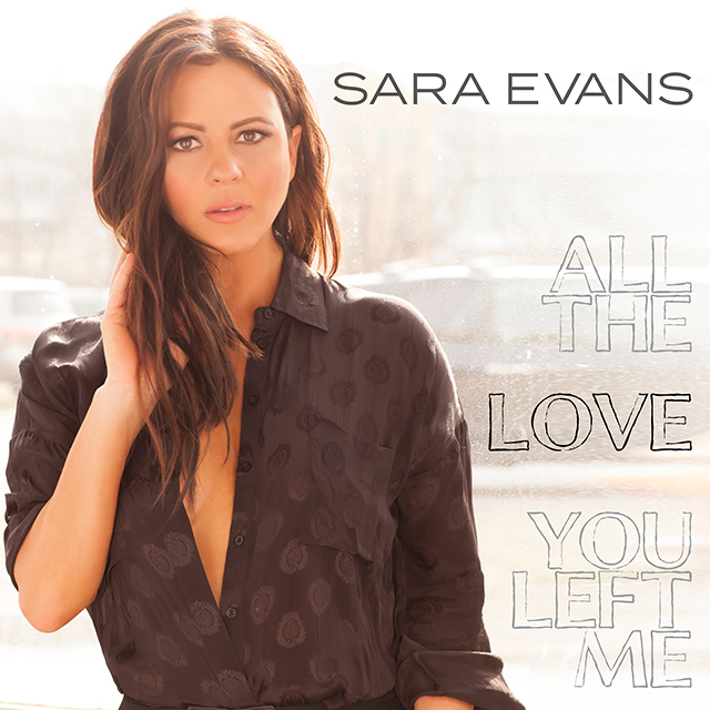 Sara Evans - All the Love You Left Me