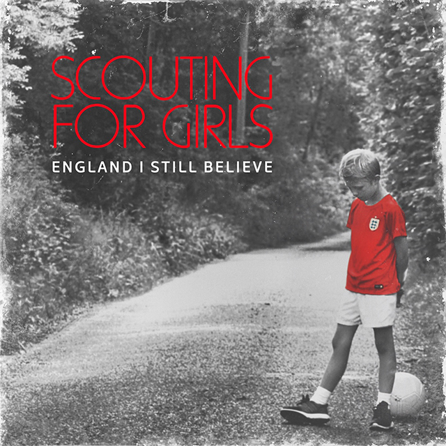 Scouting For Girls - England I Still Believe
