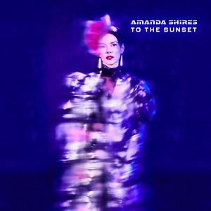Amanda Shires To The Sunset