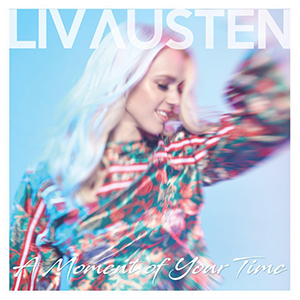 Liv Austen - A Moment of Your Time