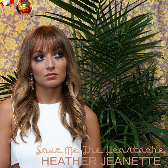 Heather Jeanette - Save Me the Heartache