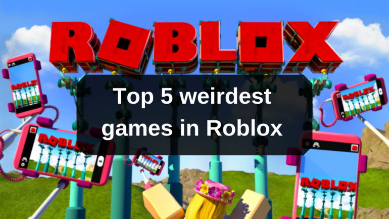 Roblox The Top 5 Weirdest Games You Can Play Right Now