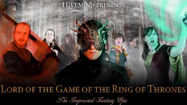 Hivemind Improv The Lord Of The Game of the Ring of Thrones