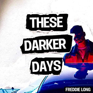 Freddie Long - These Darker Days